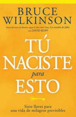 T&#250 naciste para esto (You Were Born for This)   -     By: Bruce Wilkinson