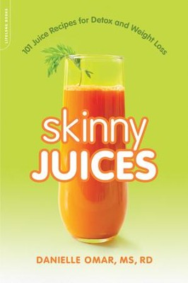 Skinny Juices: 101 Juice Recipes for Detox and Weight Loss - eBook  -     By: Danielle Omar MS, RD