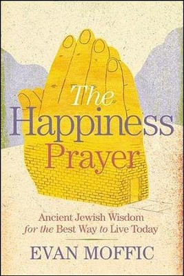 Happiness prayer ancient jewish wisdom for the best way to live happiness prayer ancient jewish wisdom for the best way to live today by fandeluxe Choice Image