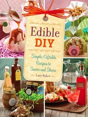 Edible DIY: Simple, Giftable Recipes to Savor and Share - eBook  -     By: Lucy Baker
