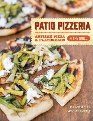 Patio Pizzeria: Artisan Pizza and Flatbreads on the Grill - eBook  -     By: Karen Adler, Judith Fertig