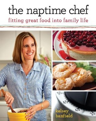 The Naptime Chef: Fitting Great Food into Family Life - eBook  -     By: Kelsey Banfield