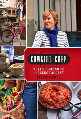 Cowgirl Chef: Texas Cooking with a French Accent - eBook  -     By: Ellise Pierce
