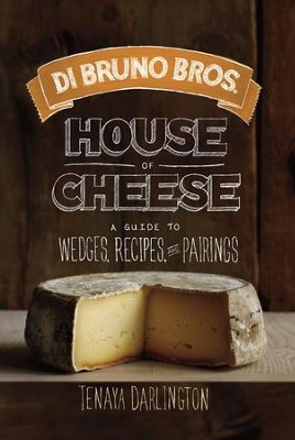 Di Bruno Bros. House of Cheese: A Guide to Wedges, Recipes, and Pairings - eBook  -     By: Tenaya Darlington