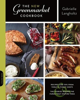 The New Greenmarket Cookbook: Recipes and Tips from Today's Finest ChefsAand the Stories behind the Farms That Inspire Them - eBook  -     By: Gabrielle Langholtz