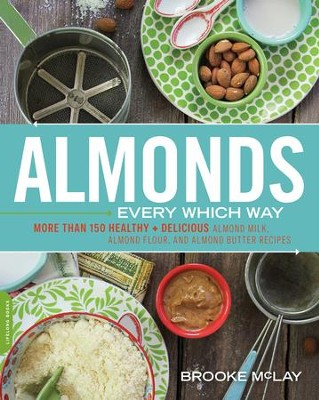 Almonds Every Which Way: More than 150 Healthy & Delicious Almond Milk, Almond Flour, and Almond Butter Recipes - eBook  -     By: Brooke McLay