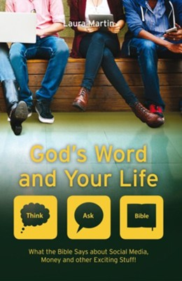 God's Word And Your Life: What the Bible teaches about social media, money, and other exciting stuff  -     By: Laura Martin