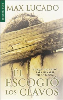 El Escogió los Clavos  (He Chose the Nails)  -     By: Max Lucado
