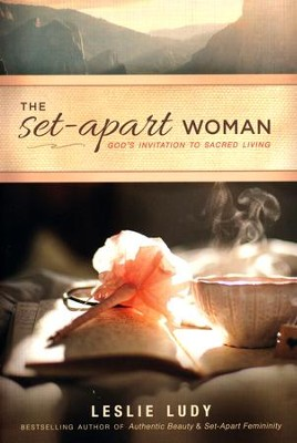 The Set-Apart Woman: God's Invitation to Sacred Living  -     By: Leslie Ludy