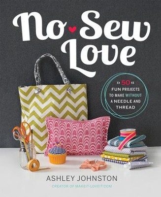 No-Sew Love: Fifty Fun Projects to Make Without a Needle and Thread - eBook  -     By: Ashley Johnston