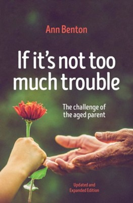 If It's Not Too Much Trouble - 2nd edition  -     By: Ann Benton