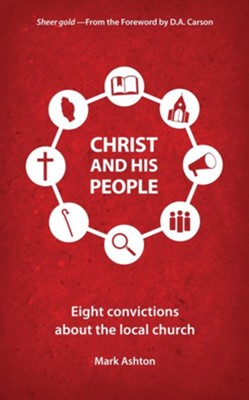Christ And His People: Eight Convictions about the Local Church  -     By: Mark Ashton