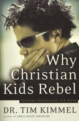 Why Christian Kids Rebel    -     By: Tim Kimmel