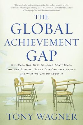The Global Achievement Gap: Why Even Our Best Schools Don't Teach the New Survival Skills Our Children NeedAand What We Can Do About It - eBook  -     By: Tony Wagner