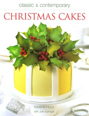 Classic & Contemporary Christmas Cakes  -     By: Nadene Hurst, Julie Springall