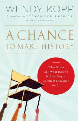 A Chance to Make History: What Works and What Doesn't in Providing an Excellent Education for All - eBook  -     By: Wendy Kopp