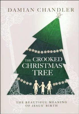 Crooked Christmas Tree: The Beautiful Meaning Of Jesus' Birth  -     By: Damian Chandler