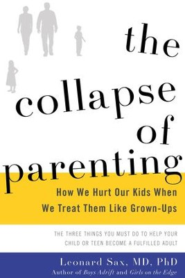 The Collapse of Parenting: How We Hurt Our Kids When We Treat Them Like Grown-Ups - eBook  -     By: Leonard Sax