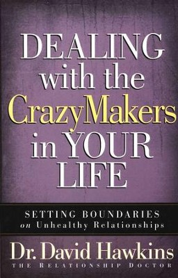 Dealing with the CrazyMakers in Your Life: Setting  Boundaries on Destructive Relationships     -     By: Dr. David Hawkins