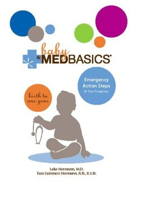 Baby Medbasics: Lifesaving Action Steps at Your Fingertips: Birth to One Year - eBook  -     By: Luke Hermann M.D., Tara Summers Hermann R.N.