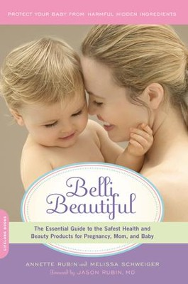 Belli Beautiful: The Essential Guide to the Safest Health and Beauty Products for Pregnancy, Mom, and Baby - eBook  -     By: Annette Rubin, Melissa Schweiger