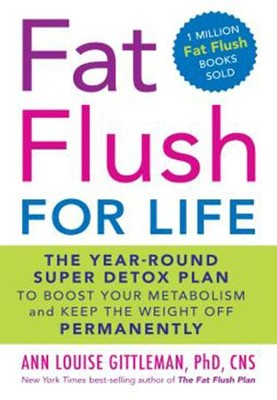 Fat Flush for Life: The Year-Round Super Detox Plan to Boost Your Metabolism and Keep the Weight Off Permanently - eBook  -     By: Ann Louise Gittleman