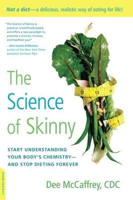 The Science of Skinny: Start Understanding Your Body's Chemistry-and Stop Dieting Forever - eBook  -     By: Dee McCraffrey