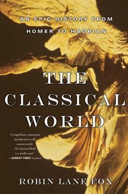 The Classical World: An Epic History from Homer to Hadrian - eBook  -     By: Robin Lane Fox