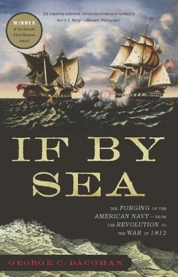 If By Sea: The Forging of the American Navy-from the Revolution to the War of 1812 - eBook  -     By: George Daughan