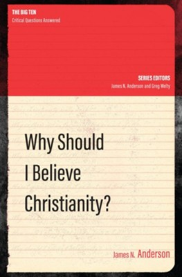 Why Should I Believe Christianity?  -     By: James N. Anderson