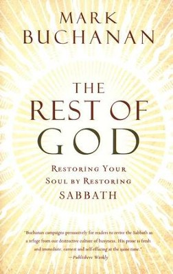 The Rest of God: Restoring Your Soul by Restoring Sabbath  -     By: Mark Buchanan