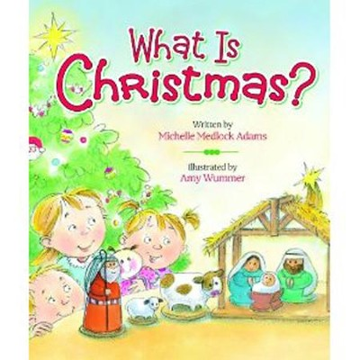 What Is Christmas?    -     By: Michelle Medlock Adams     Illustrated By: Amy Wummer