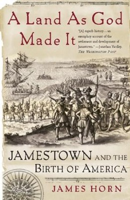 A Land As God Made It: Jamestown and the Birth of America - eBook  -     By: James Horn