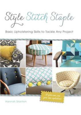Style, Stitch, Staple: Basic Upholstering Skills to Tackle Any Project - eBook  -     By: Hannah Stanton