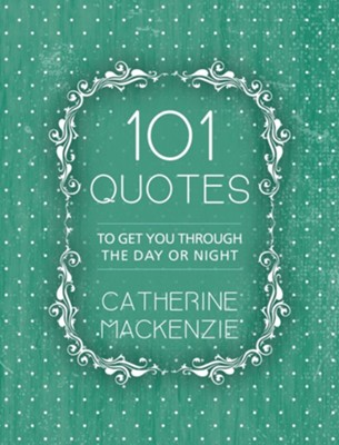 101 Quotes to Get You Through the Day  -     By: Catherine Mackenzie