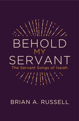 Behold My Servant: The Servant Songs of Isaiah  -     By: Brian Russell
