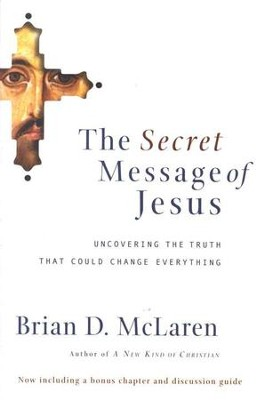 The Secret Message of Jesus: Uncovering the Truth That Could Change Everything  -     By: Brian D. McClaren