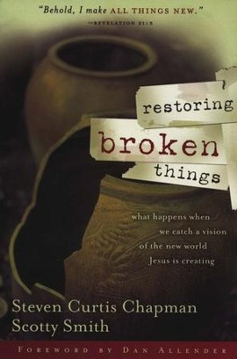 Restoring Broken Things: What Happens When We Catch a Vision of the New World Jesus Is Creating  -     By: Steven Curtis Chapman, Scotty Smith