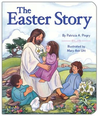 The Easter Story(Board Book)   -     By: Patricia Pingry     Illustrated By: Mary Ann Utt