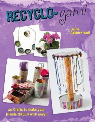 Recyclo-gami: 40 Crafts to Make your Friends GREEN with Envy! - eBook  -     By: Laurie Goldrich Wolf