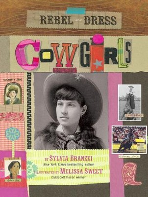 Rebel in a Dress: Cowgirls - eBook  -     By: Sylvia Branzei     Illustrated By: Melissa Sweet