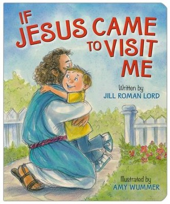 If Jesus Came to Visit Me  -     By: Jill Roman Lord