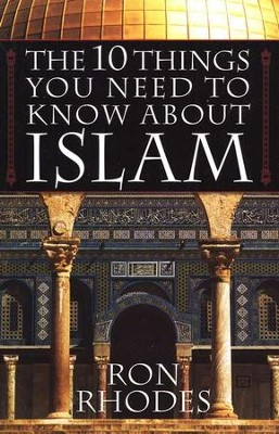 The 10 Things You Need to Know About Islam  -     By: Ron Rhodes