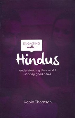 Engaging with Hindus: Understanding Their World, Sharing Good News  -     By: Robin Thomson