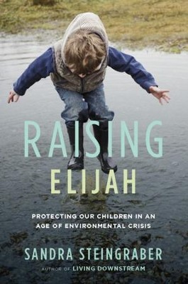 Raising Elijah: Protecting Our Children in an Age of Environmental Crisis - eBook  -     By: Sandra Steingraber