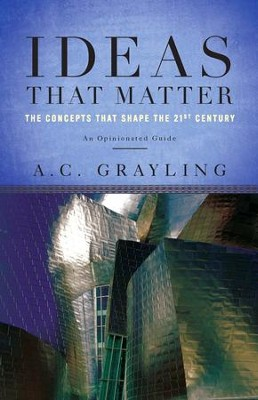 Ideas That Matter: The Concepts That Shape the 21st Century - eBook  -     By: A.C. Grayling