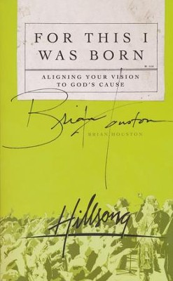 For This I Was Born: Aligning Your Vision to God's Cause  -     By: Brian Houston