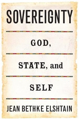 Sovereignty: God, State, and Self - eBook  -     By: Jean Bethke Elshtain
