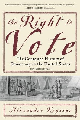 The Right to Vote: The Contested History of Democracy in the United States / Revised - eBook  -     By: Alexander Keyssar