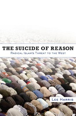 The Suicide of Reason: Radical Islam's Threat to the West - eBook  -     By: Lee Harris